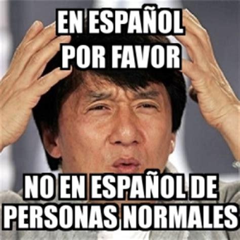 Meme Generator En Espaã Ol - meme jackie chan en espa 241 ol por favor no en espa 241 ol de personas normales 1329656
