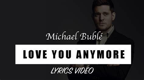 Michael Buble Love You Anymore [full Hd] Lyrics Video