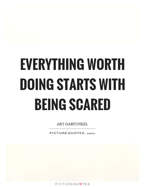 everything worth doing starts with being scared picture quotes