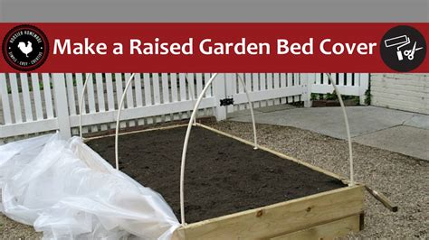 Garden Bed Cover Ideas how to make a raised garden bed cover easy diy project