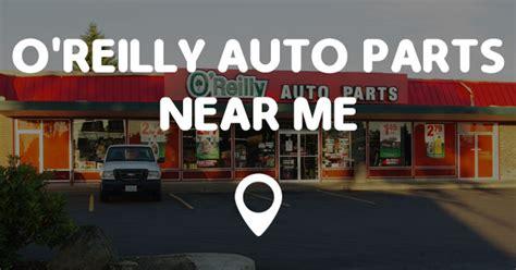 l parts store near me o 39 reilly auto parts near me points near me