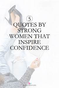 5 Quotes by Strong Women That Inspire Self Confidence ...