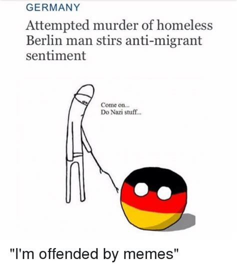 Attempted Murder Meme - germany attempted murder of homeless berlin man stirs anti migrant sentiment come on do nazi