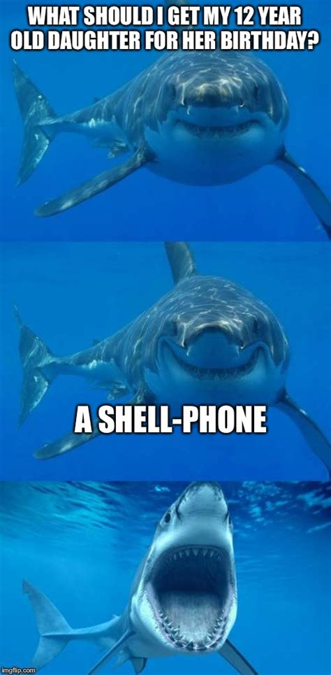 They need someone to remind them how special they are and how awesome they are. Bad Shark Pun - Imgflip