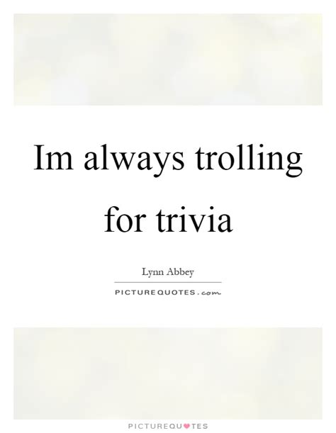 Trivia Quotes  Trivia Sayings  Trivia Picture Quotes. Quotes About Love And Loss. Deep Quotes To Tweet. Friendship Quotes University. Coffee Quotes Dave Barry. Happy Monthsary Quotes. Smile Day Quotes. Inspirational Quotes In German. Deep Existential Quotes