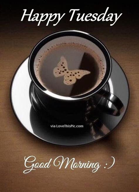 happy tuesday good morning coffee butterfly pictures