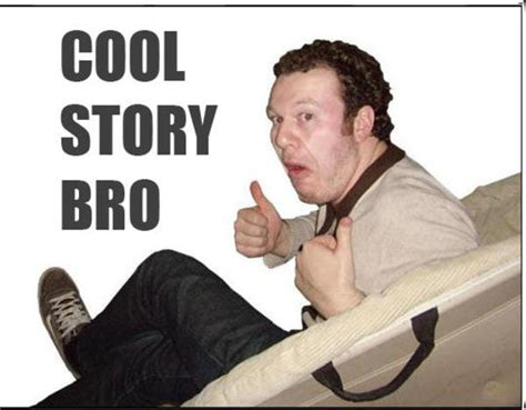 Know Your Meme Cool Story Bro - image 49597 cool story bro know your meme