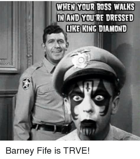 Barney Fife Memes - when your boss walks in and you re dressed like king diamond barney fife is trve barney meme