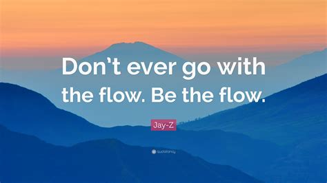 jay  quote dont     flow   flow
