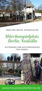 Schöne Spielplätze Berlin : m rchenspielplatz berlin neuk lln eine ritterburg f r kinder ~ Buech-reservation.com Haus und Dekorationen