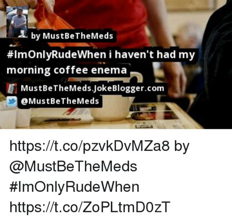 Even if someone doesn't drink coffee, and hasn't ever experienced what it's like to take that first sip in the morning, it's still a concept that almost everyone is familiar with. 25+ Best Memes About Coffee Enema | Coffee Enema Memes