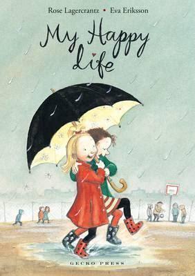 happy life  rose lagercrantz reviews discussion bookclubs lists