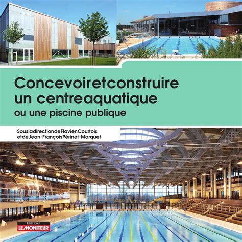 un ou une troline concevoir et construire un centre aquatique ou une piscine publique by infopro digital issuu