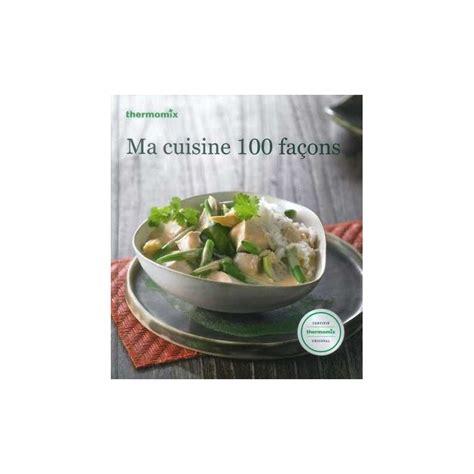 livre thermomix ma cuisine 100 fa輟ns livre ma cuisine 100 facons sidem