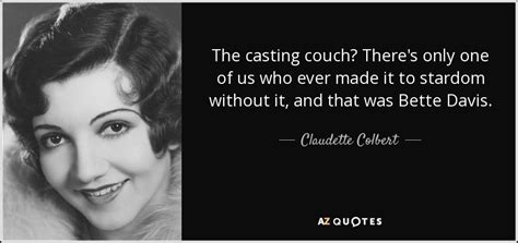 Claudette Colbert Quote The Casting Couch? There's Only