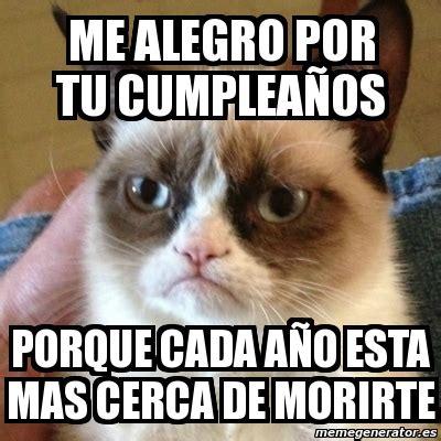 Memes Generator En Espaã Ol - meme grumpy cat me alegro por tu cumplea 241 os porque cada a 241 o esta mas cerca de morirte 3008222