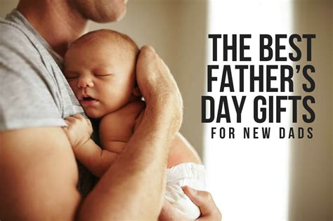 the best s day gift the best father s day gifts for new dads babycare mag