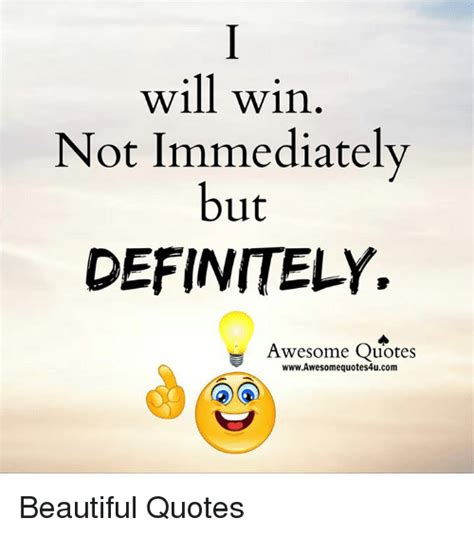 Awesome Meme Quotes - will win not immediately but definitely awesome quotes wwwawesomequotes4ucom beautiful quotes