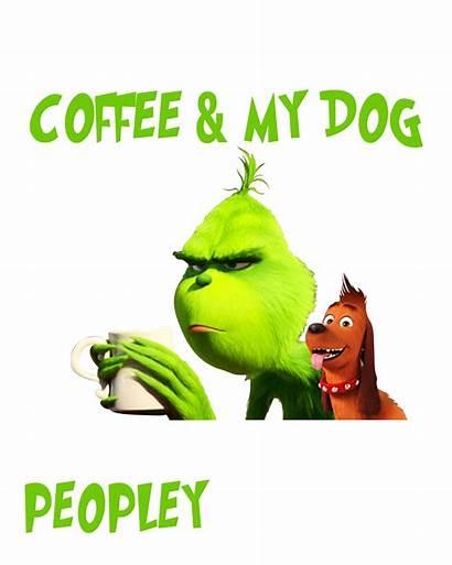 Grinch Coffee Dog Need Too Outside Peopley