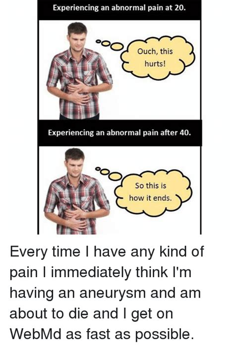 Webmd Memes - experiencing an abnormal pain at 20 ouch this hurts experiencing an abnormal pain after 40 so