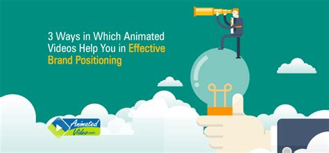 3 Ways In Which Animated Videos Help You In Effective Brand Positioning