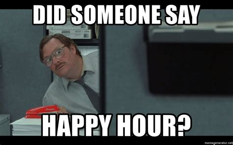 Happy Hour Meme - did someone say happy hour milton yo meme generator