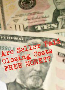Seller Paid Closing Costs Are Not Free Money