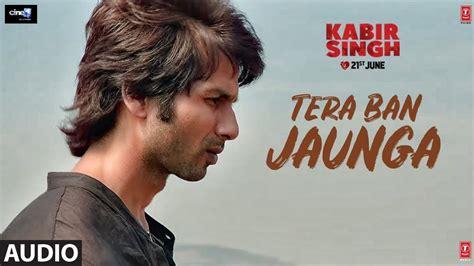 full audio tera ban jaunga kabir singh shahid kapoor