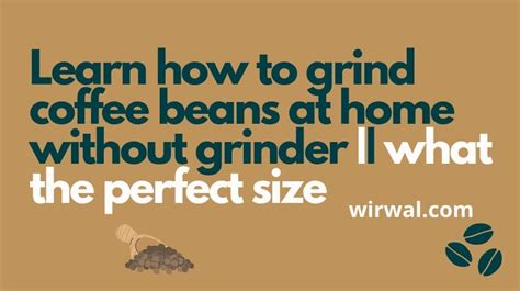 A hand grinder is a device you can use to chop meat, prepare pasta or grind anything, including coffee. Learn How To Grind Coffee Beans At Home Without Grinder-what The Perfect Size (2)-min | Wirwal ...