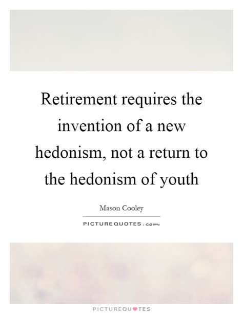 Retirement Requires The Invention Of A New Hedonism, Not A