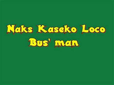 Naks Kaseko Loco  Bus' Man Youtube