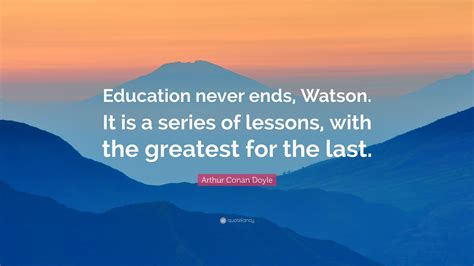arthur conan doyle quote education  ends watson