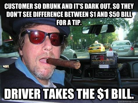 Drunk Driving Meme - customer so drunk and it s dark out so they don t see difference between 1 and 50 bill for a