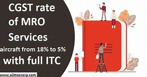Cbic Amended The Cgst Rate Of Mro Services W R T  Aircraft