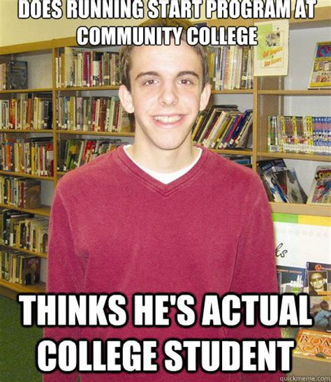 Community College Meme - does running start program at community college thinks he s actual college student high school