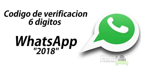 c 243 digo de verificaci 243 n de 6 digitos para whatsapp 2018 trucos galaxy