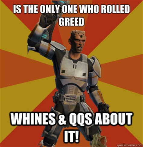 Greed Meme - is the only one who rolled greed whines qqs about it swtor noob quickmeme