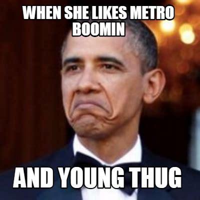 Young Thug Memes - meme creator when she likes metro boomin and young thug meme generator at memecreator org