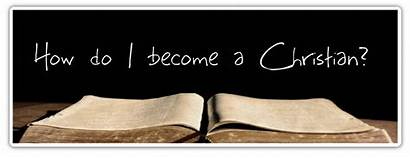 Become Christian God Know Becoming Church Die