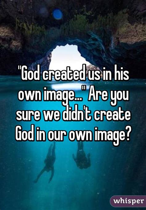 God Created In His Own Image Quot God Created Us In His Own Image Quot Are You Sure We Didn