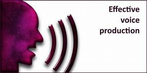 Effective Voice Production