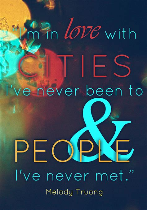 """Quote By Melody Truong """"i'm In Love With Cities I've"""