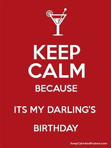 KEEP CALM BECAUSE ITS MY DARLING'S BIRTHDAY Poster