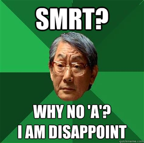 I Am Disappoint Meme - smrt why no a i am disappoint high expectations asian father quickmeme