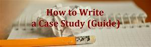 How To Write A Case Study  Guide