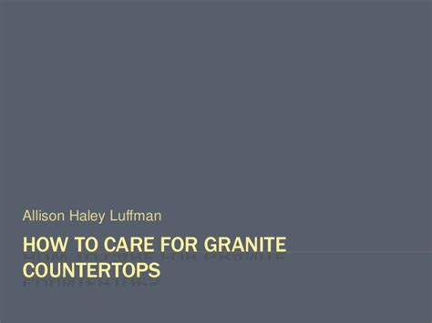 how to care for granite countertops how to care for granite countertops