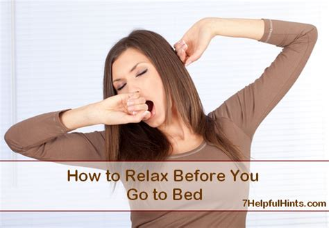 how to relax before bed how to relax before you go to bed 7 helpful hints