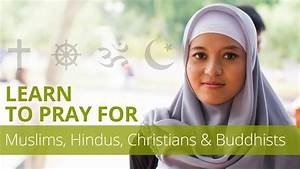 Learn To Pray For Muslims  Hindus  Christians  U0026 Buddhists