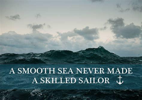 smooth sea    skilled sailor rough sea