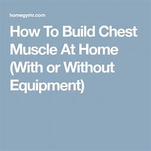 How To Build Chest Muscle At Home  With Or Without